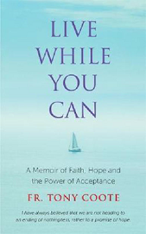 Live While You Can - a Memoir of Faith Hope and the Power of Acceptance